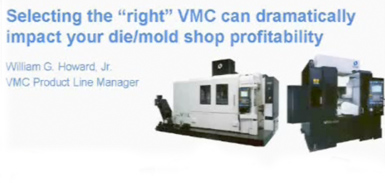 Selecting the right VMC can dramatically impact your die/mold shop profitability